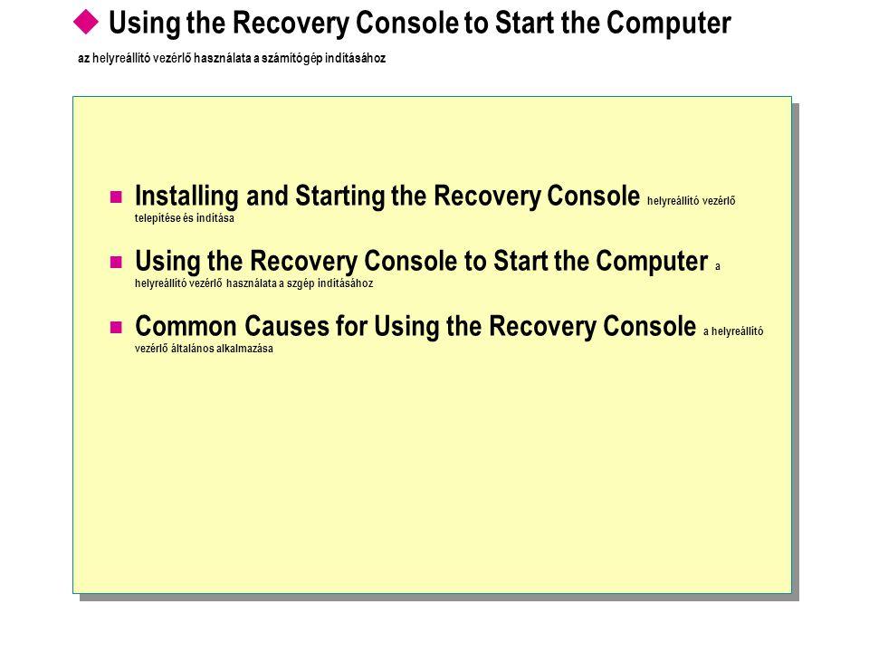  Using the Recovery Console to Start the Computer az helyreállító vezérlő használata a számítógép indításához Installing and Starting the Recovery Console helyreállító vezérlő telepítése és indítása Using the Recovery Console to Start the Computer a helyreállító vezérlő használata a szgép indításához Common Causes for Using the Recovery Console a helyreállító vezérlő általános alkalmazása