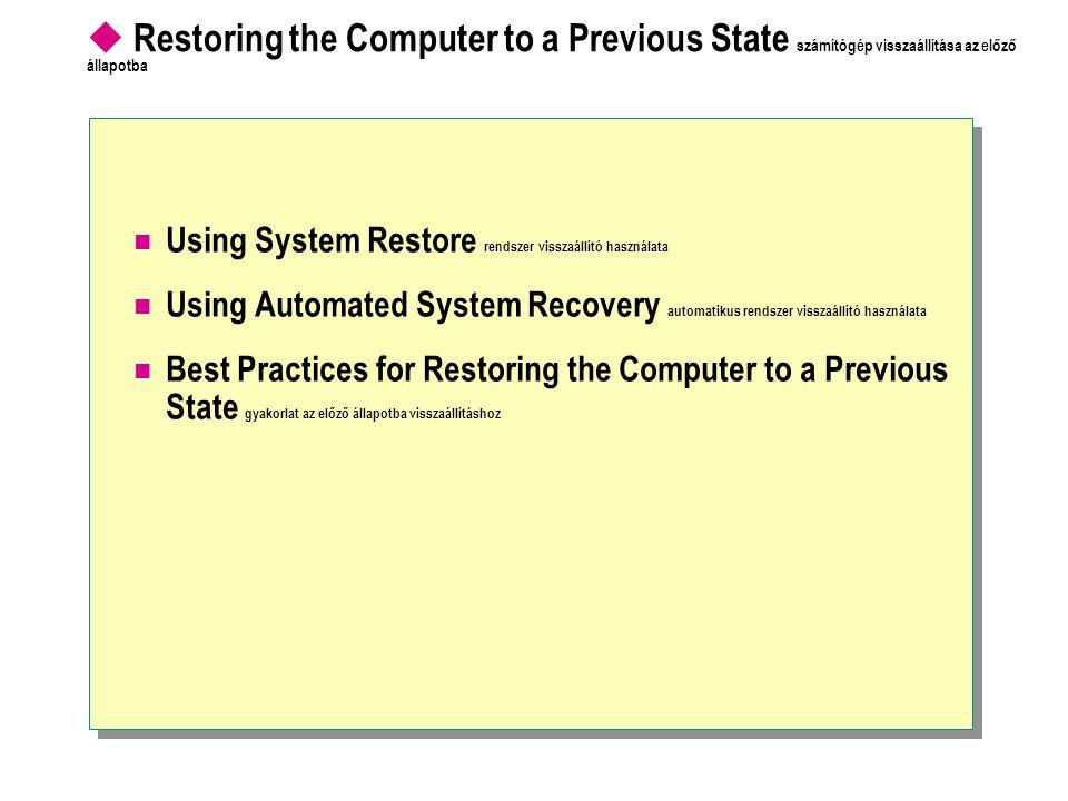  Restoring the Computer to a Previous State számítógép visszaállítása az előző állapotba Using System Restore rendszer visszaállító használata Using Automated System Recovery automatikus rendszer visszaállító használata Best Practices for Restoring the Computer to a Previous State gyakorlat az előző állapotba visszaállításhoz