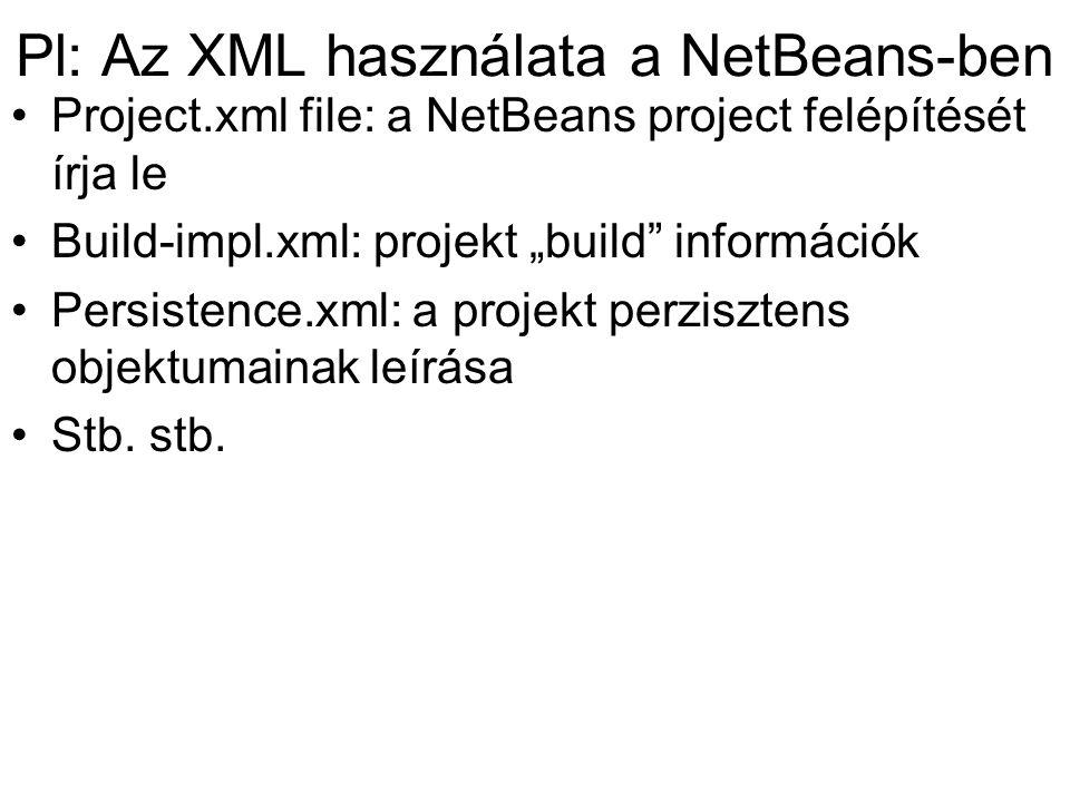 """Pl: Az XML használata a NetBeans-ben Project.xml file: a NetBeans project felépítését írja le Build-impl.xml: projekt """"build"""" információk Persistence."""