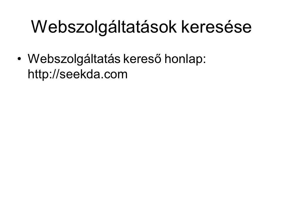 Webszolgáltatások keresése Webszolgáltatás kereső honlap: http://seekda.com