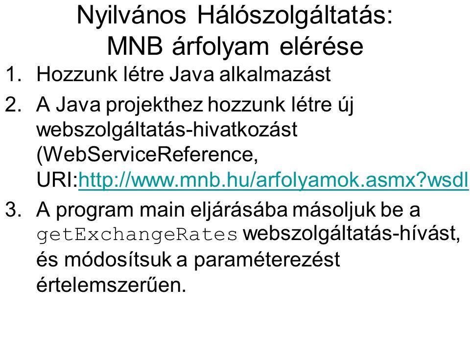 Nyilvános Hálószolgáltatás: MNB árfolyam elérése 1.Hozzunk létre Java alkalmazást 2.A Java projekthez hozzunk létre új webszolgáltatás-hivatkozást (We