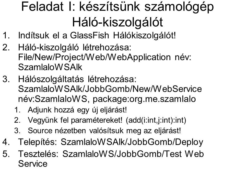Feladat I: készítsünk számológép Háló-kiszolgálót 1.Indítsuk el a GlassFish Hálókiszolgálót! 2.Háló-kiszolgáló létrehozása: File/New/Project/Web/WebAp
