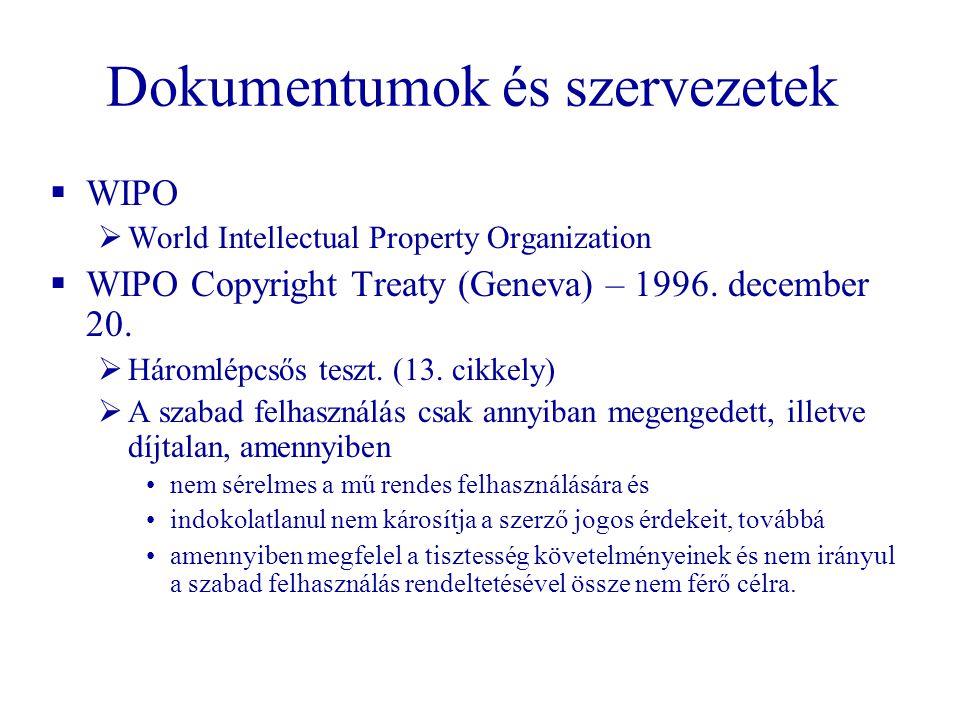 Dokumentumok és szervezetek  WIPO  World Intellectual Property Organization  WIPO Copyright Treaty (Geneva) – 1996. december 20.  Háromlépcsős tes