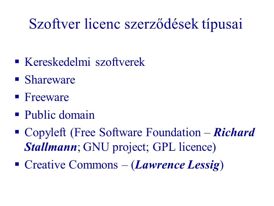 Szoftver licenc szerződések típusai  Kereskedelmi szoftverek  Shareware  Freeware  Public domain  Copyleft (Free Software Foundation – Richard St