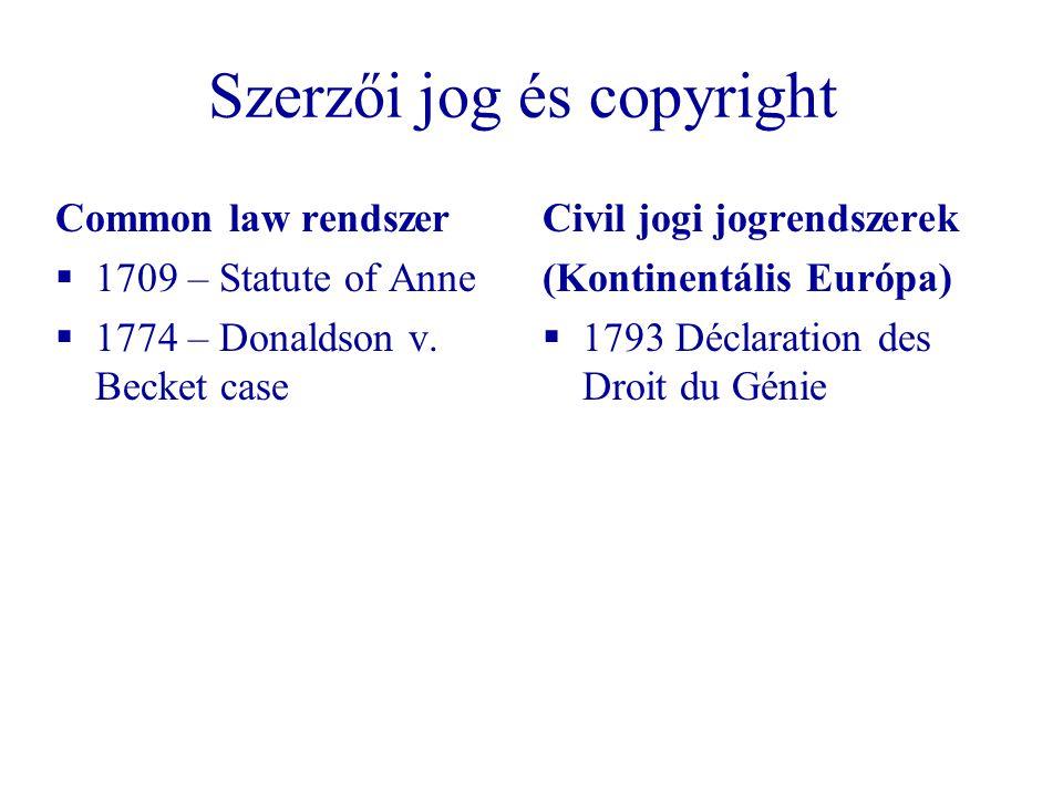 Szerzői jog és copyright Common law rendszer  1709 – Statute of Anne  1774 – Donaldson v. Becket case Civil jogi jogrendszerek (Kontinentális Európa
