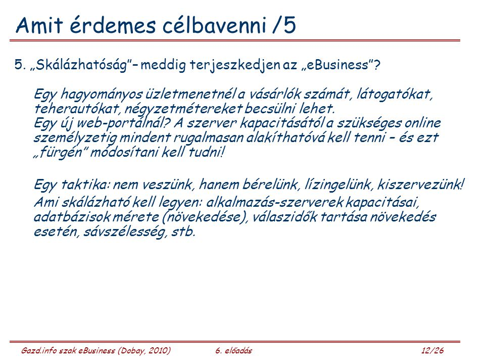Gazd.info szak eBusiness (Dobay, 2010)6. előadás 12/26 Amit érdemes célbavenni /5 5.