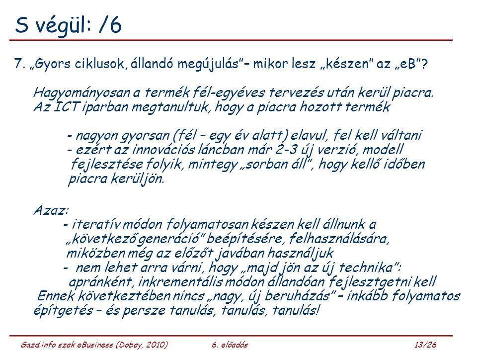 Gazd.info szak eBusiness (Dobay, 2010)6. előadás 13/26 S végül: /6 7.