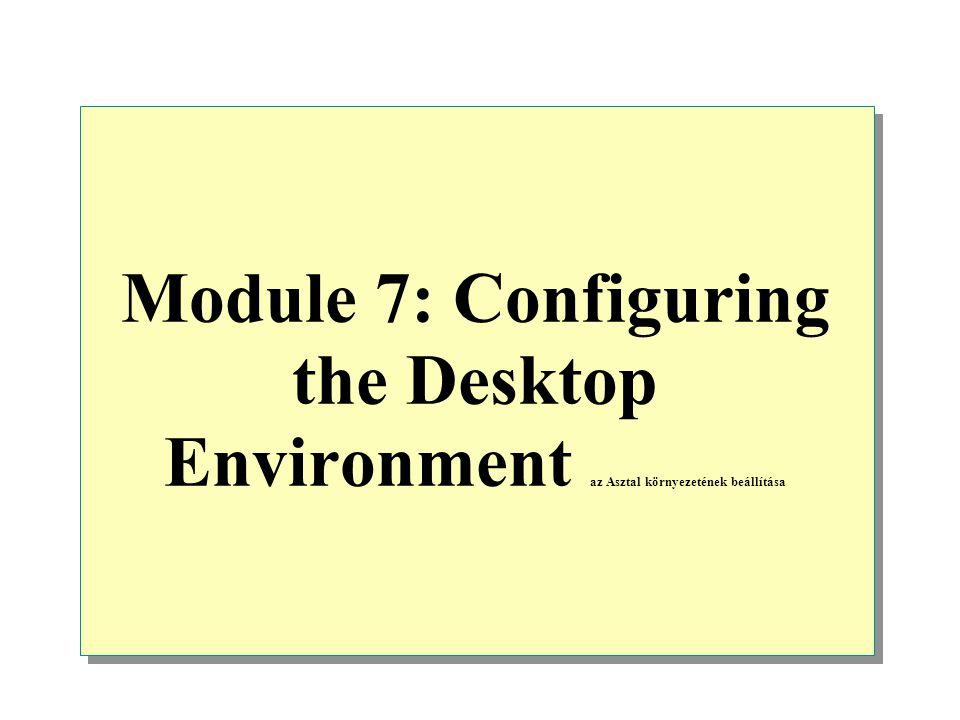 Module 7: Configuring the Desktop Environment az Asztal környezetének beállítása