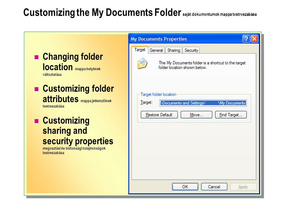 Customizing the My Documents Folder saját dokumentumok mappa testreszabása Changing folder location mappa helyének változtatása Customizing folder attributes mappa jellemzőinek testreszabása Customizing sharing and security properties megosztási és biztonsági tulajdonságok testreszabása