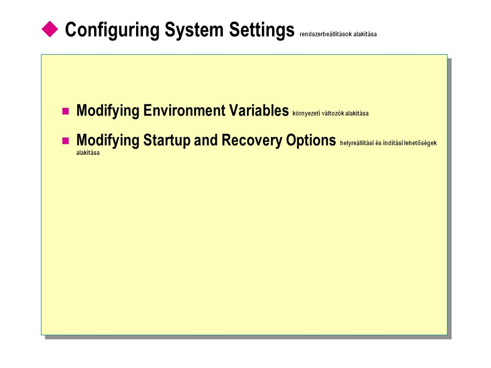  Configuring System Settings rendszerbeállítások alakítása Modifying Environment Variables környezeti változók alakítása Modifying Startup and Recovery Options helyreállítási és indítási lehetőségek alakítása