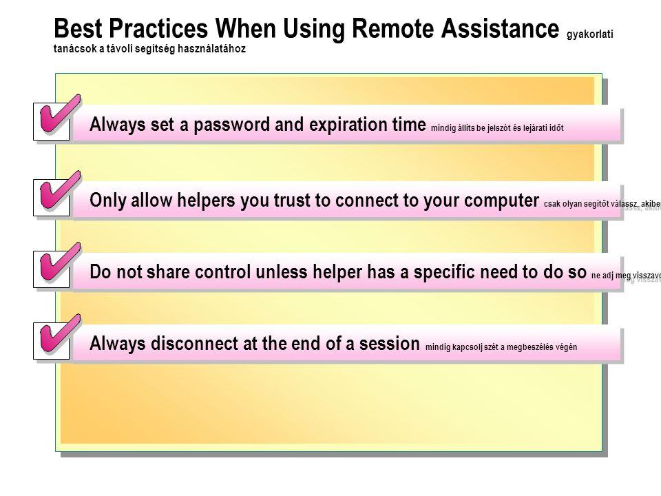 Best Practices When Using Remote Assistance gyakorlati tanácsok a távoli segítség használatához Always set a password and expiration time mindig állít