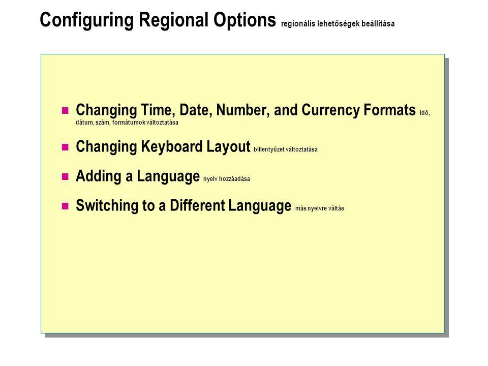 Configuring Regional Options regionális lehetőségek beállítása Changing Time, Date, Number, and Currency Formats idő, dátum, szám, formátumok változtatása Changing Keyboard Layout billentyűzet változtatása Adding a Language nyelv hozzáadása Switching to a Different Language más nyelvre váltás