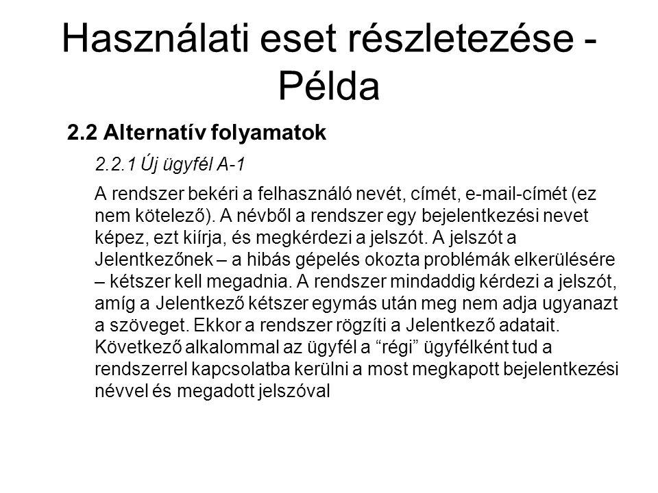 Használati eset részletezése - Példa 2.2 Alternatív folyamatok 2.2.1 Új ügyfél A-1 A rendszer bekéri a felhasználó nevét, címét, e-mail-címét (ez nem