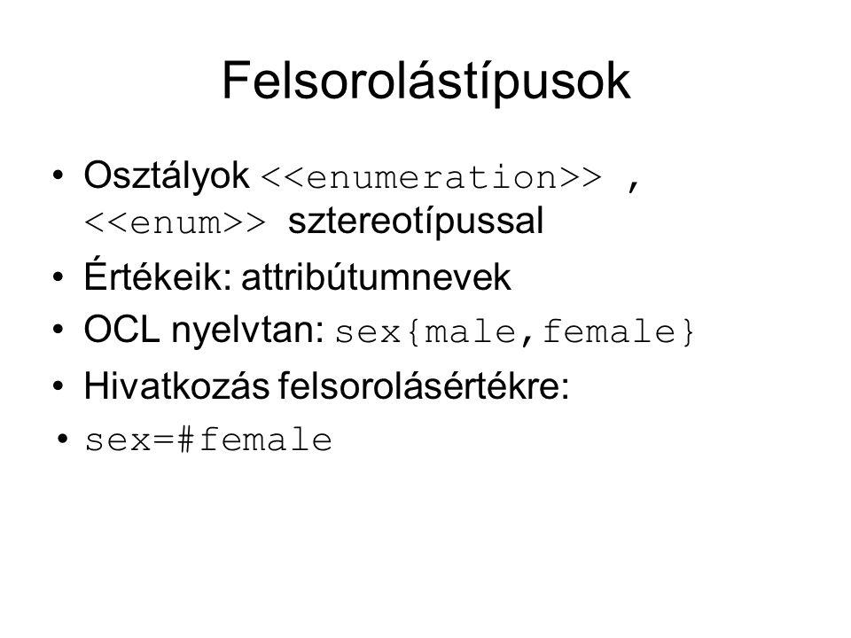 Felsorolástípusok Osztályok >, > sztereotípussal Értékeik: attribútumnevek OCL nyelvtan: sex{male,female} Hivatkozás felsorolásértékre: sex=#female