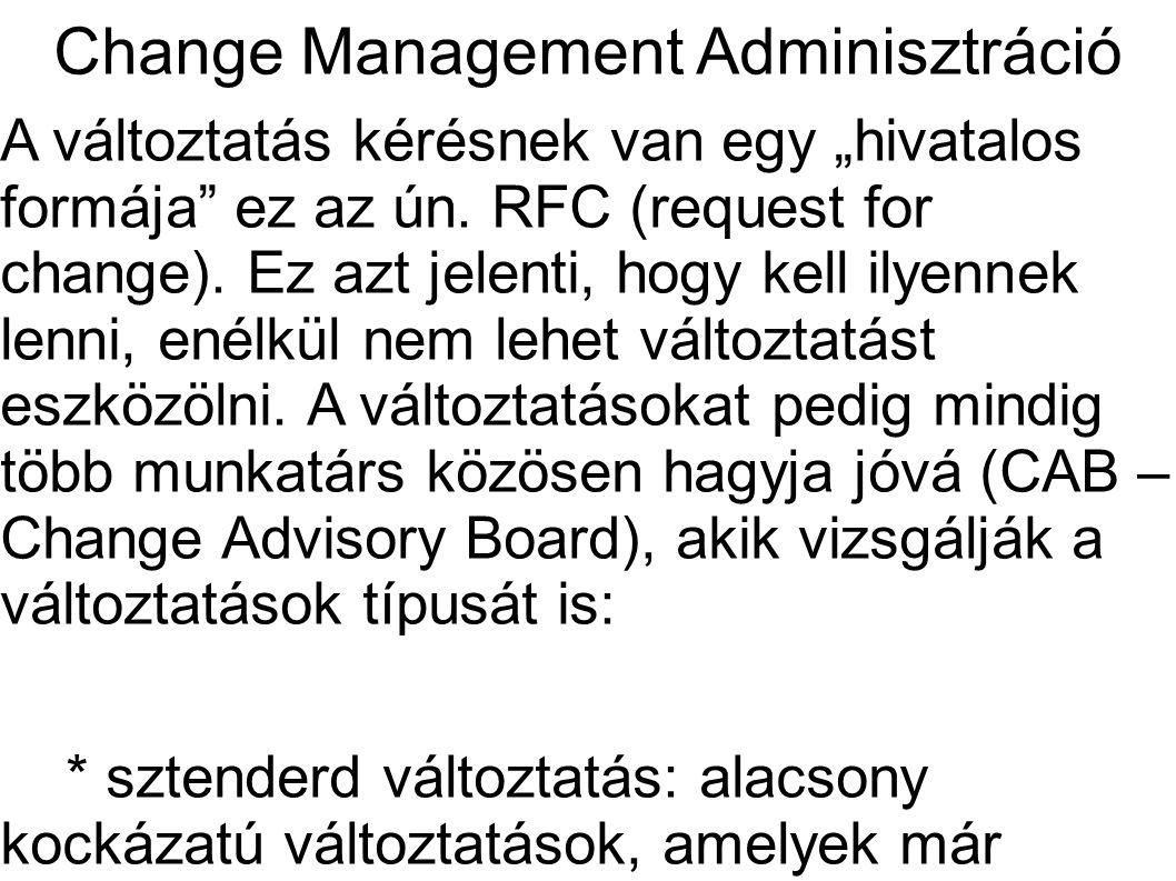 """Change Management Adminisztráció A változtatás kérésnek van egy """"hivatalos formája"""" ez az ún. RFC (request for change). Ez azt jelenti, hogy kell ilye"""