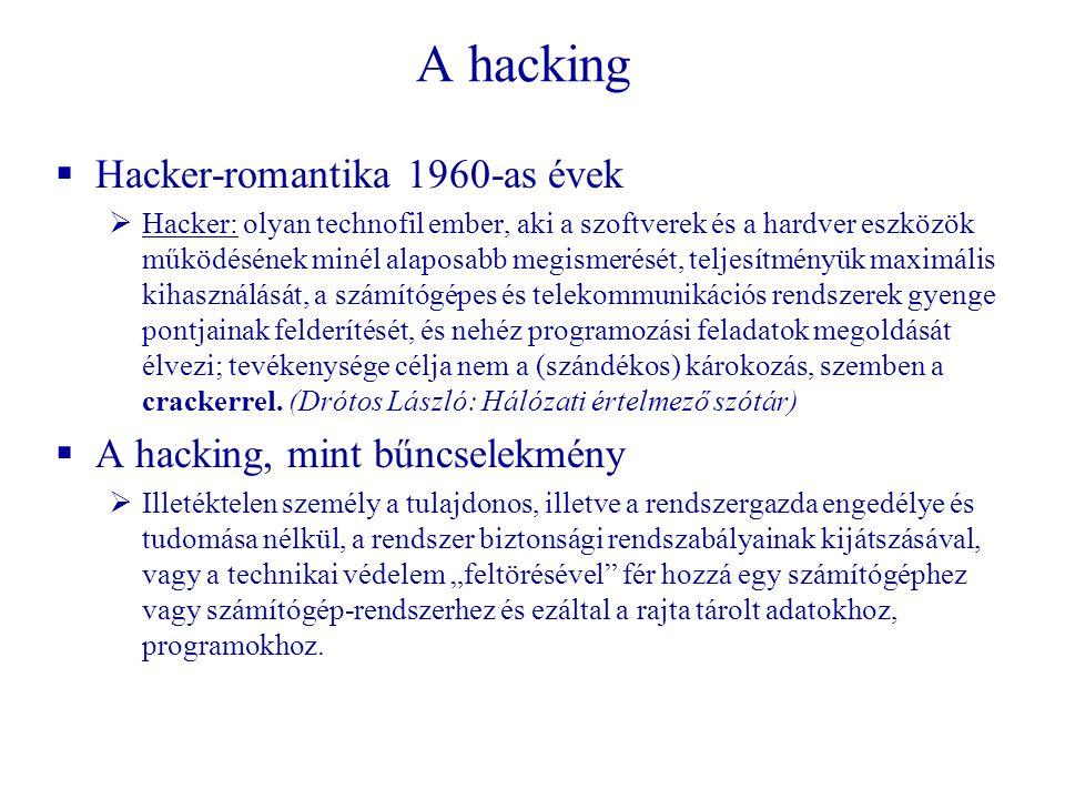 A hacking  Hacker-romantika 1960-as évek  Hacker: olyan technofil ember, aki a szoftverek és a hardver eszközök működésének minél alaposabb megismerését, teljesítményük maximális kihasználását, a számítógépes és telekommunikációs rendszerek gyenge pontjainak felderítését, és nehéz programozási feladatok megoldását élvezi; tevékenysége célja nem a (szándékos) károkozás, szemben a crackerrel.