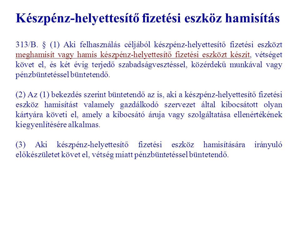 Készpénz-helyettesítő fizetési eszköz hamisítás 313/B.