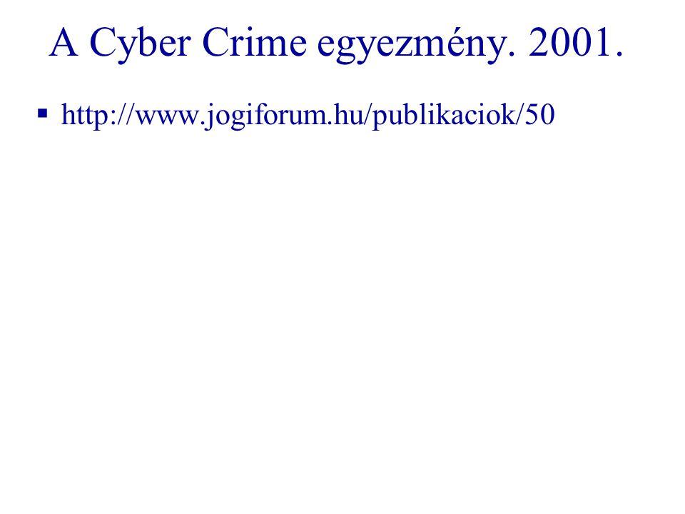 A Cyber Crime egyezmény. 2001.  http://www.jogiforum.hu/publikaciok/50