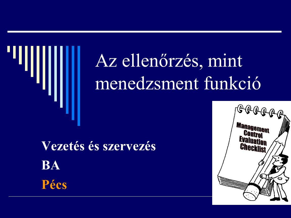 Az ellenőrzés, mint menedzsment funkció Vezetés és szervezés BA Pécs