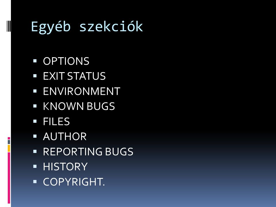Egyéb szekciók  OPTIONS  EXIT STATUS  ENVIRONMENT  KNOWN BUGS  FILES  AUTHOR  REPORTING BUGS  HISTORY  COPYRIGHT.