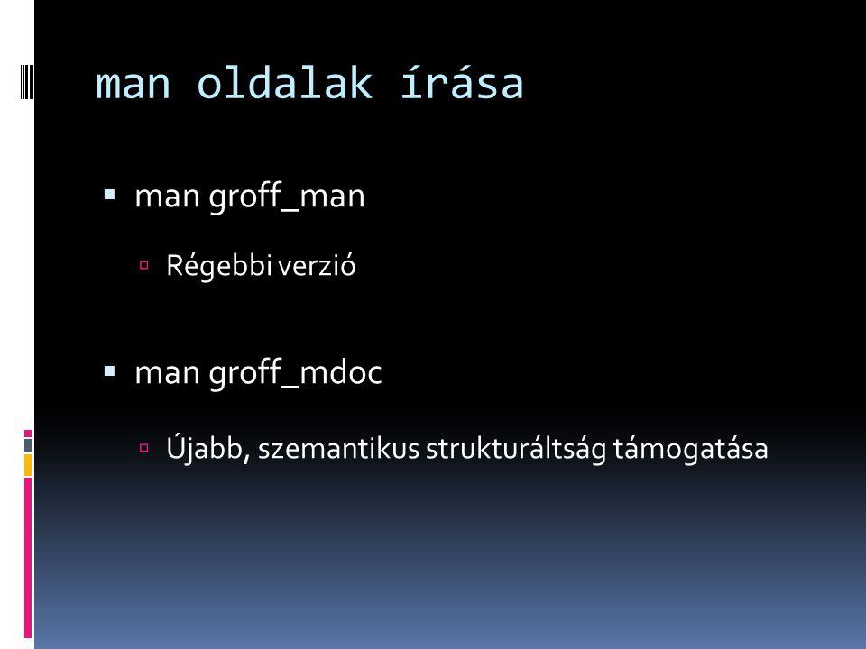 man oldalak írása  man groff_man  Régebbi verzió  man groff_mdoc  Újabb, szemantikus strukturáltság támogatása