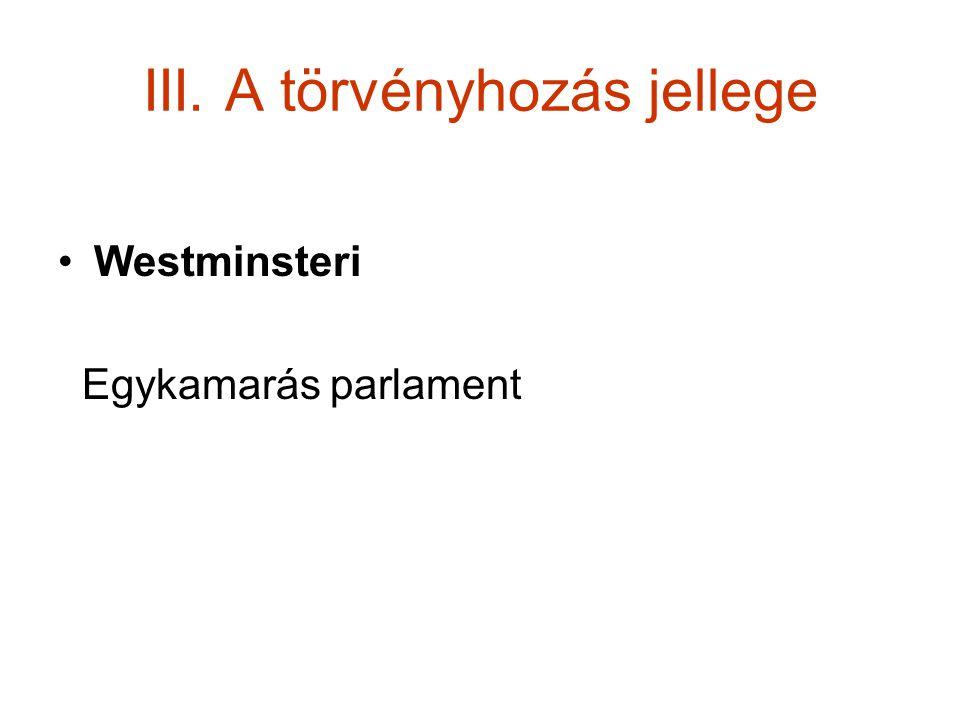 III. A törvényhozás jellege Westminsteri Egykamarás parlament