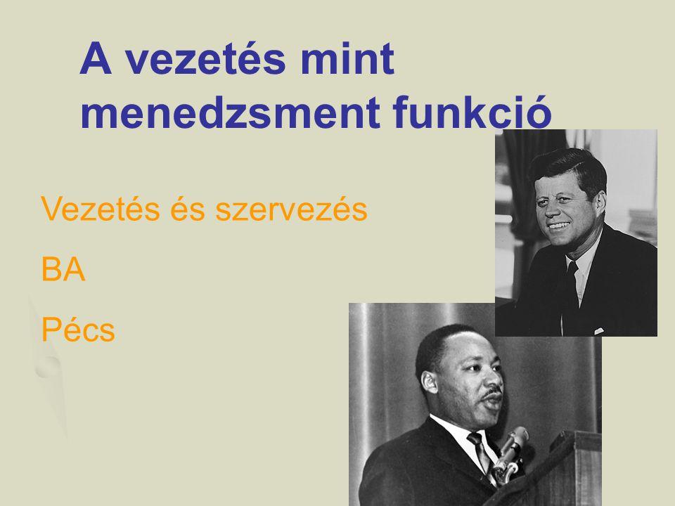 A vezetés mint menedzsment funkció Vezetés és szervezés BA Pécs