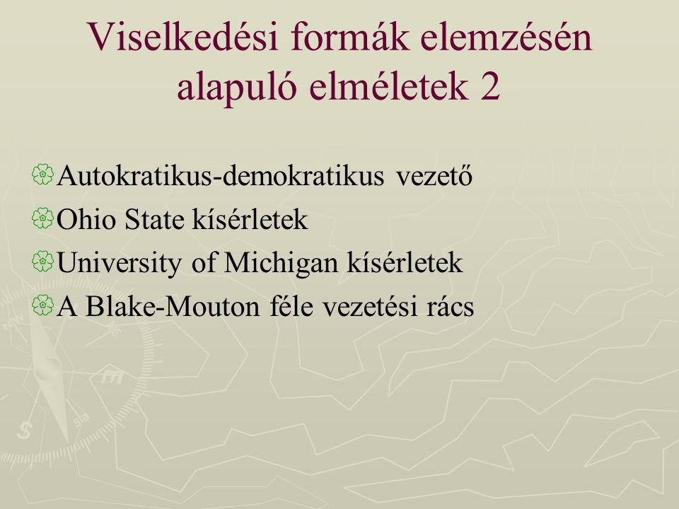 Viselkedési formák elemzésén alapuló elméletek 2  Autokratikus-demokratikus vezető  Ohio State kísérletek  University of Michigan kísérletek  A Bl