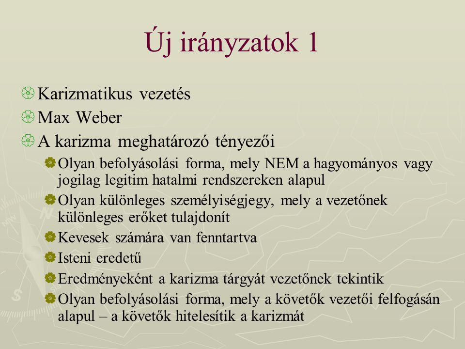 Új irányzatok 1  Karizmatikus vezetés  Max Weber  A karizma meghatározó tényezői  Olyan befolyásolási forma, mely NEM a hagyományos vagy jogilag l