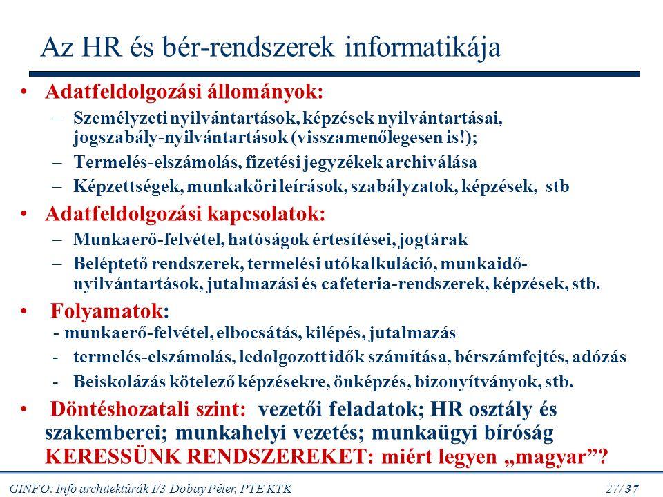 GINFO: Info architektúrák I/3 Dobay Péter, PTE KTK 27/ 37 Az HR és bér-rendszerek informatikája Adatfeldolgozási állományok: –Személyzeti nyilvántartá