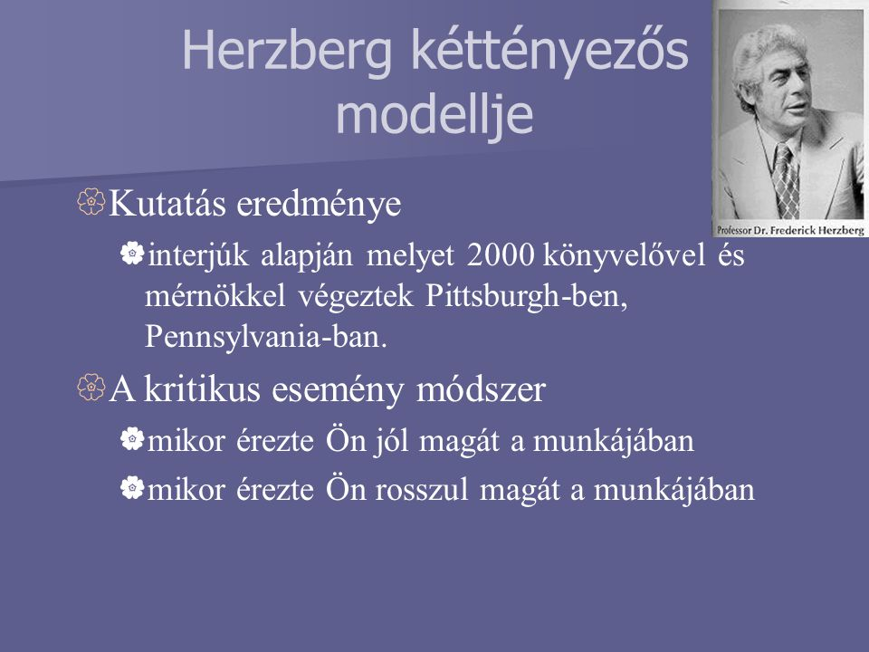 Herzberg kéttényezős modellje  Kutatás eredménye  interjúk alapján melyet 2000 könyvelővel és mérnökkel végeztek Pittsburgh-ben, Pennsylvania-ban. 