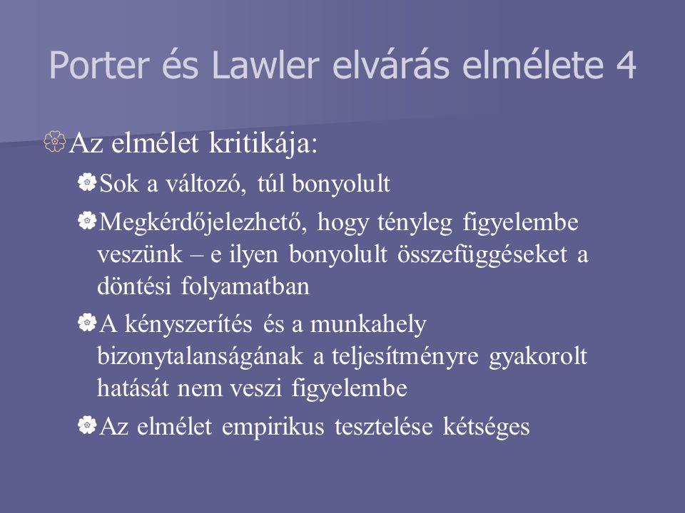 Porter és Lawler elvárás elmélete 4  Az elmélet kritikája:  Sok a változó, túl bonyolult  Megkérdőjelezhető, hogy tényleg figyelembe veszünk – e il