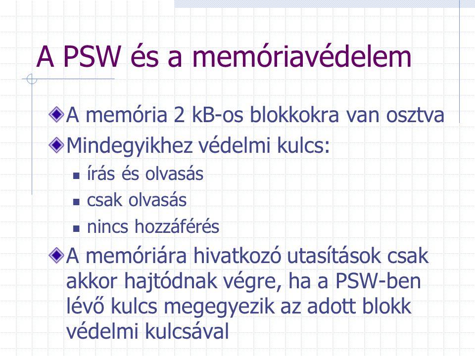 A PSW és a memóriavédelem A memória 2 kB-os blokkokra van osztva Mindegyikhez védelmi kulcs: írás és olvasás csak olvasás nincs hozzáférés A memóriára