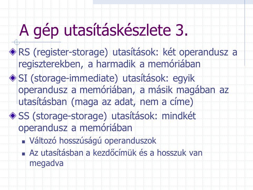 A gép utasításkészlete 3. RS (register-storage) utasítások: két operandusz a regiszterekben, a harmadik a memóriában SI (storage-immediate) utasítások