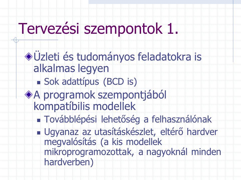 Tervezési szempontok 1. Üzleti és tudományos feladatokra is alkalmas legyen Sok adattípus (BCD is) A programok szempontjából kompatíbilis modellek Tov