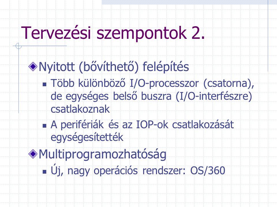 Tervezési szempontok 2. Nyitott (bővíthető) felépítés Több különböző I/O-processzor (csatorna), de egységes belső buszra (I/O-interfészre) csatlakozna