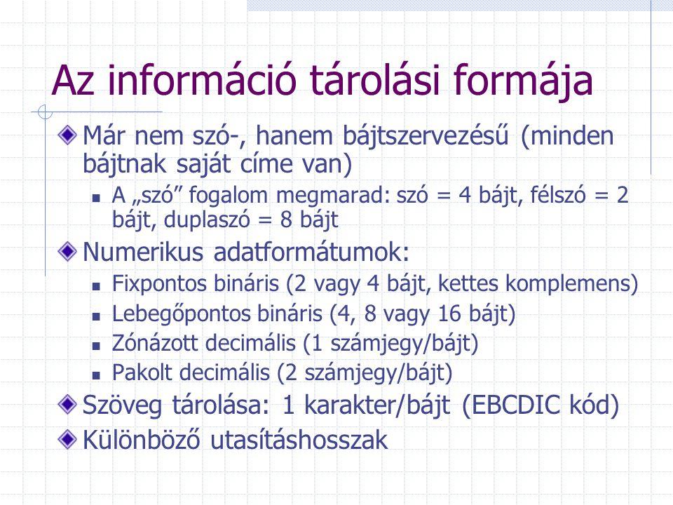 """Az információ tárolási formája Már nem szó-, hanem bájtszervezésű (minden bájtnak saját címe van) A """"szó"""" fogalom megmarad: szó = 4 bájt, félszó = 2 b"""