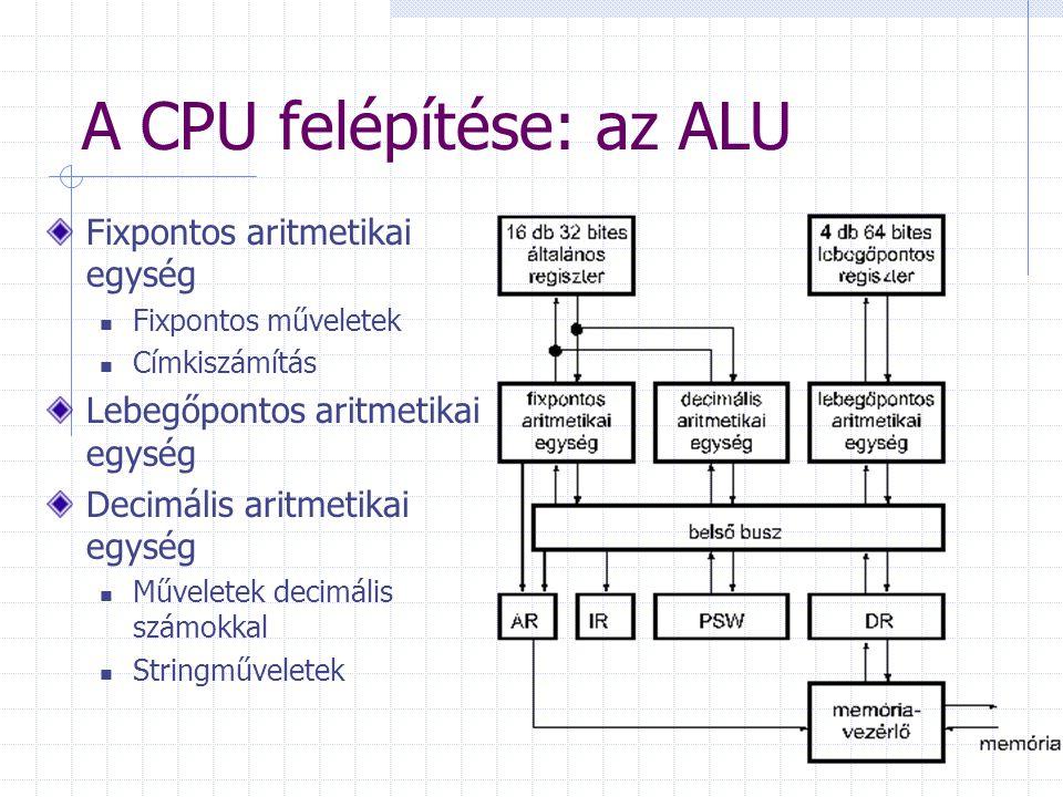 A CPU felépítése: a regiszterek 16 db 32 bites általános célú regiszter Operanduszok és eredmények Indexregiszter 4 db 64 bites lebegőpontos regiszter Ezek együtt helyettesítik az akkumulátort és a szorzó- hányados regisztert Adatregiszter (DR), címregiszter (AR) és utasításregiszter (IR) mint a 7094-esnél