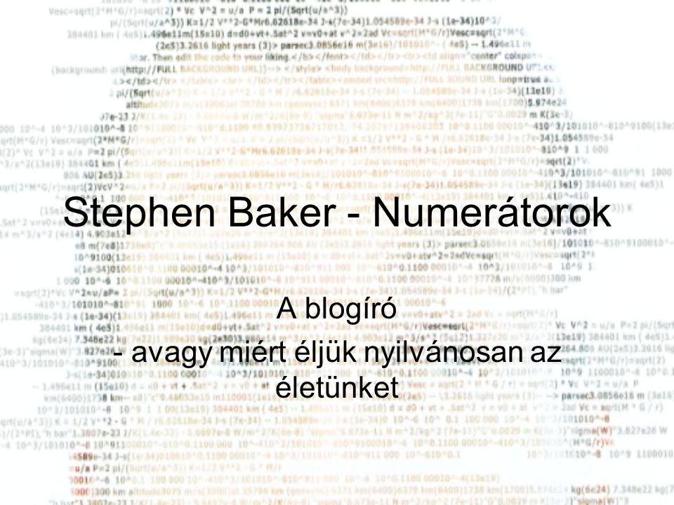Stephen Baker - Numerátorok A blogíró - avagy miért éljük nyilvánosan az életünket