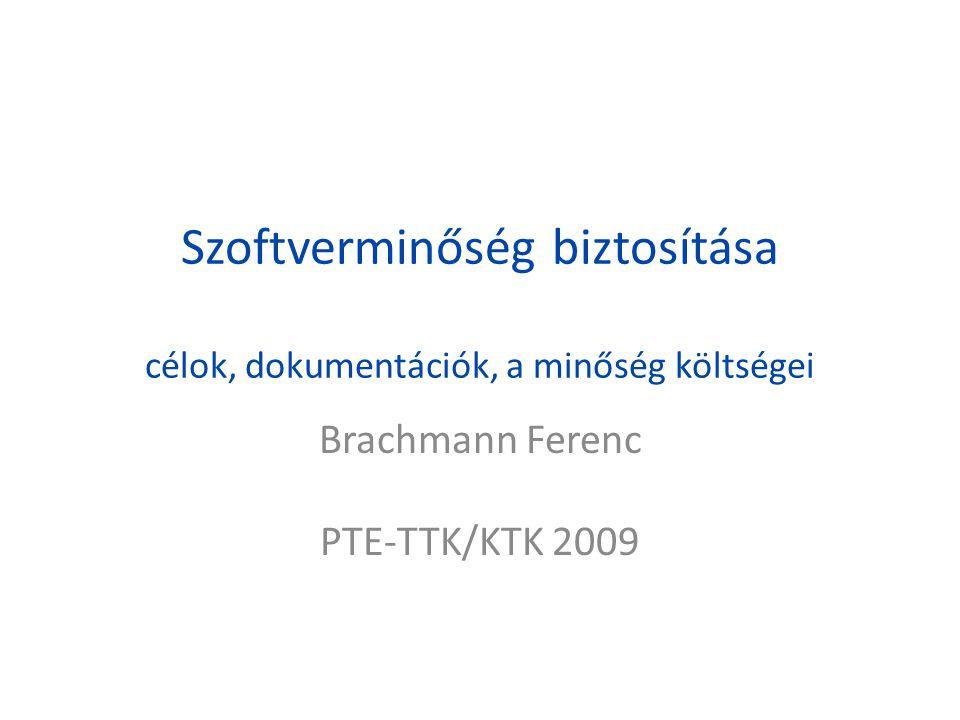 Szoftverminőség biztosítása célok, dokumentációk, a minőség költségei Brachmann Ferenc PTE-TTK/KTK 2009