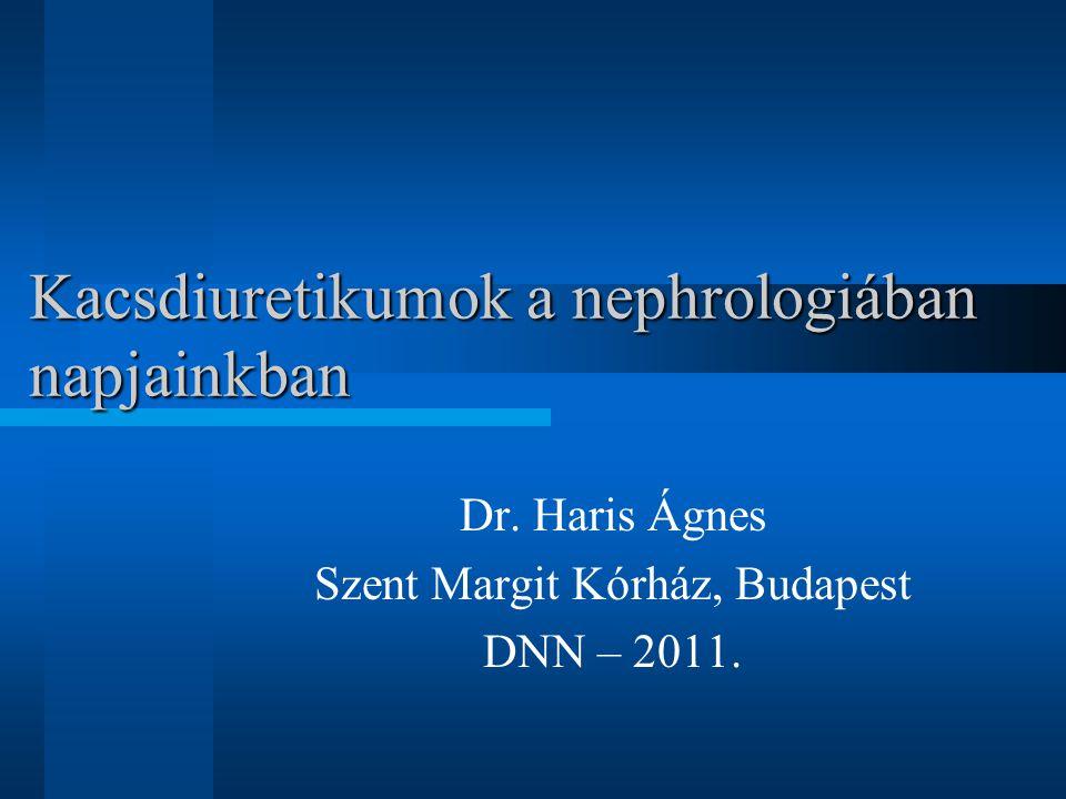 Kacsdiuretikumok a nephrologiában napjainkban Dr. Haris Ágnes Szent Margit Kórház, Budapest DNN – 2011.