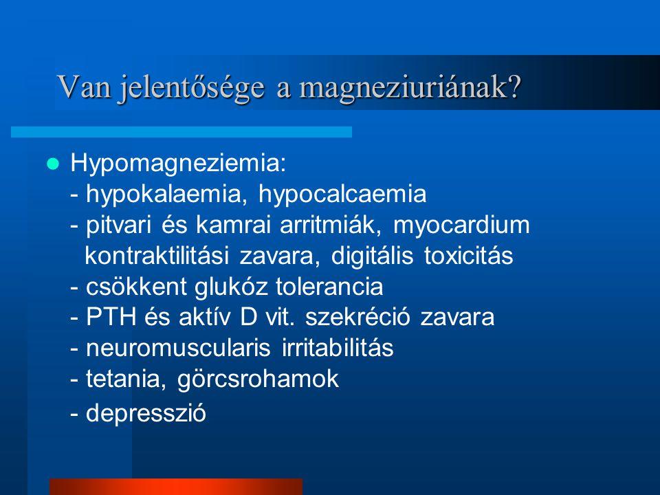 Van jelentősége a magneziuriának? Hypomagneziemia: - hypokalaemia, hypocalcaemia - pitvari és kamrai arritmiák, myocardium kontraktilitási zavara, dig