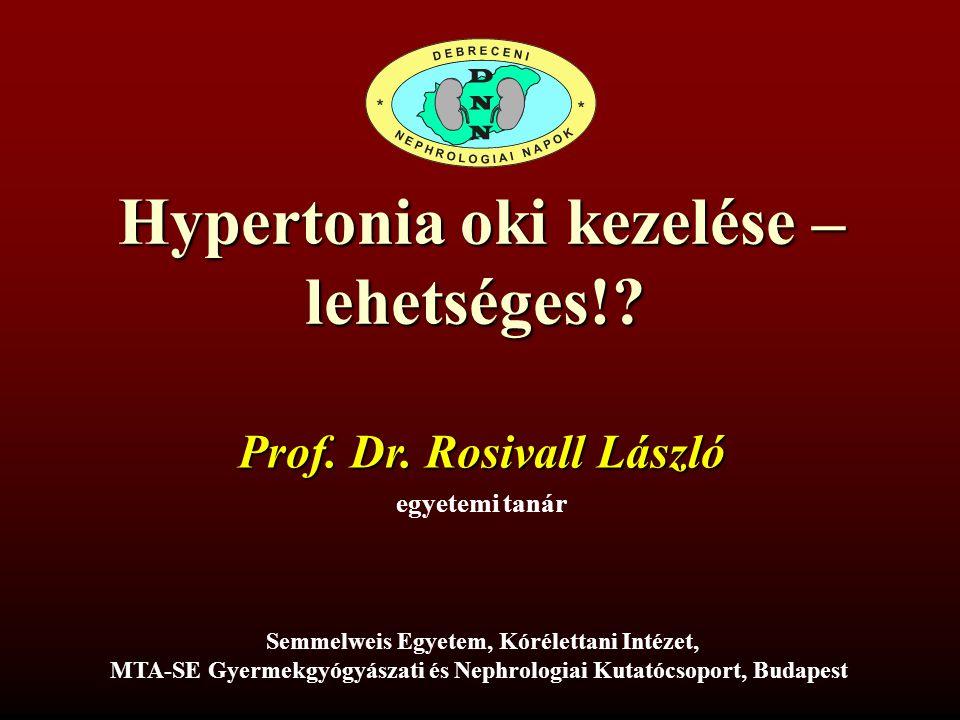 Hypertonia oki kezelése – lehetséges!? Prof. Dr. Rosivall László egyetemi tanár Semmelweis Egyetem, Kórélettani Intézet, MTA-SE Gyermekgyógyászati és