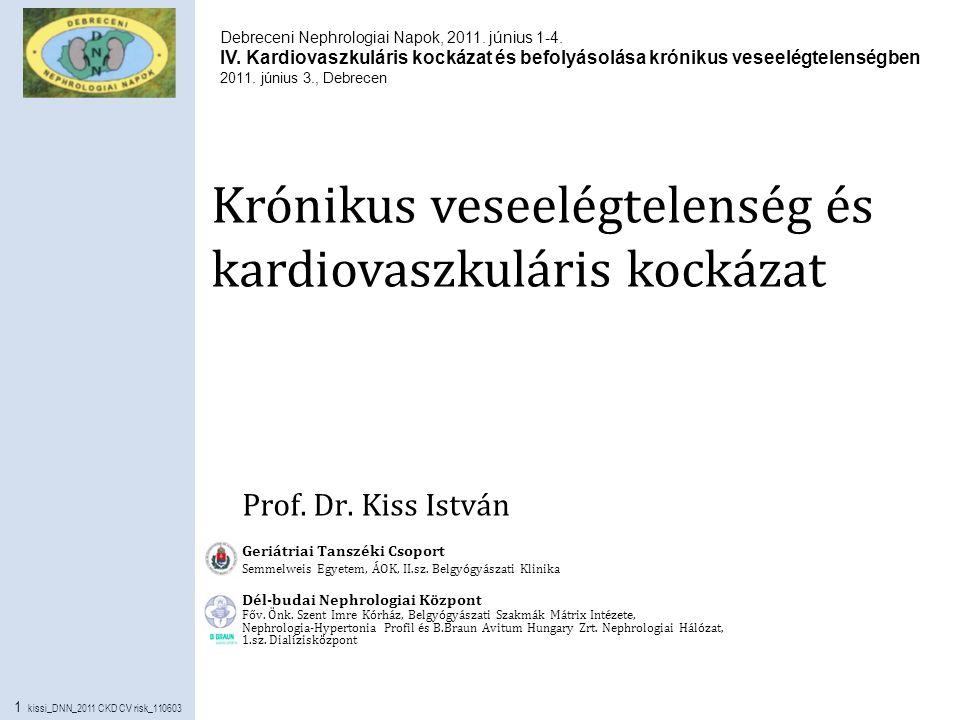 1 kissi_DNN_2011 CKD CV risk_110603 Krónikus veseelégtelenség és kardiovaszkuláris kockázat Prof. Dr. Kiss István Geriátriai Tanszéki Csoport Semmelwe