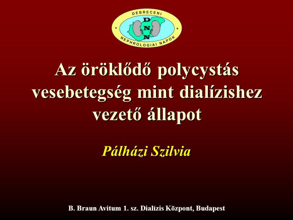 Az öröklődő polycystás vesebetegség mint dialízishez vezető állapot B. Braun Avitum 1. sz. Dialízis Központ, Budapest Pálházi Szilvia