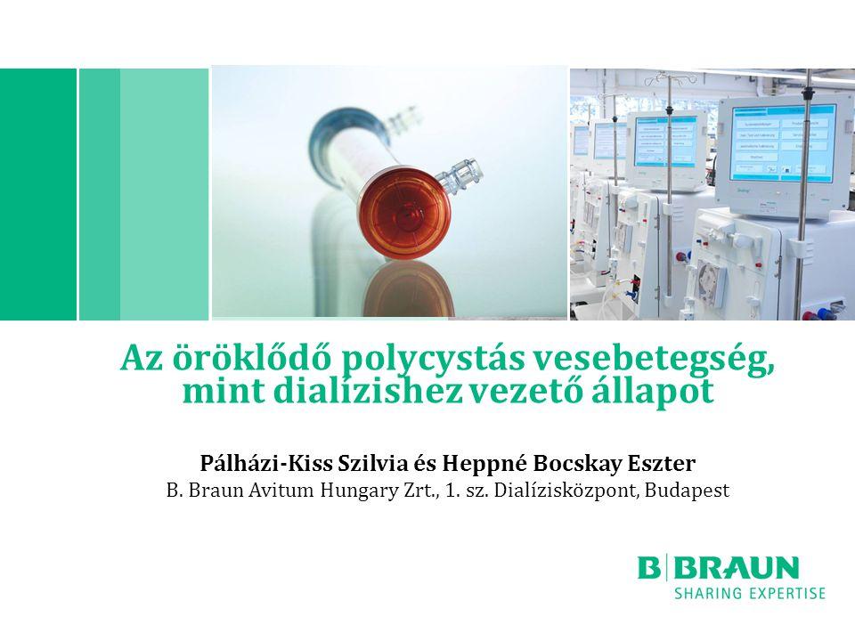 Az öröklődő polycystás vesebetegség, mint dialízishez vezető állapot Pálházi-Kiss Szilvia és Heppné Bocskay Eszter B. Braun Avitum Hungary Zrt., 1. sz