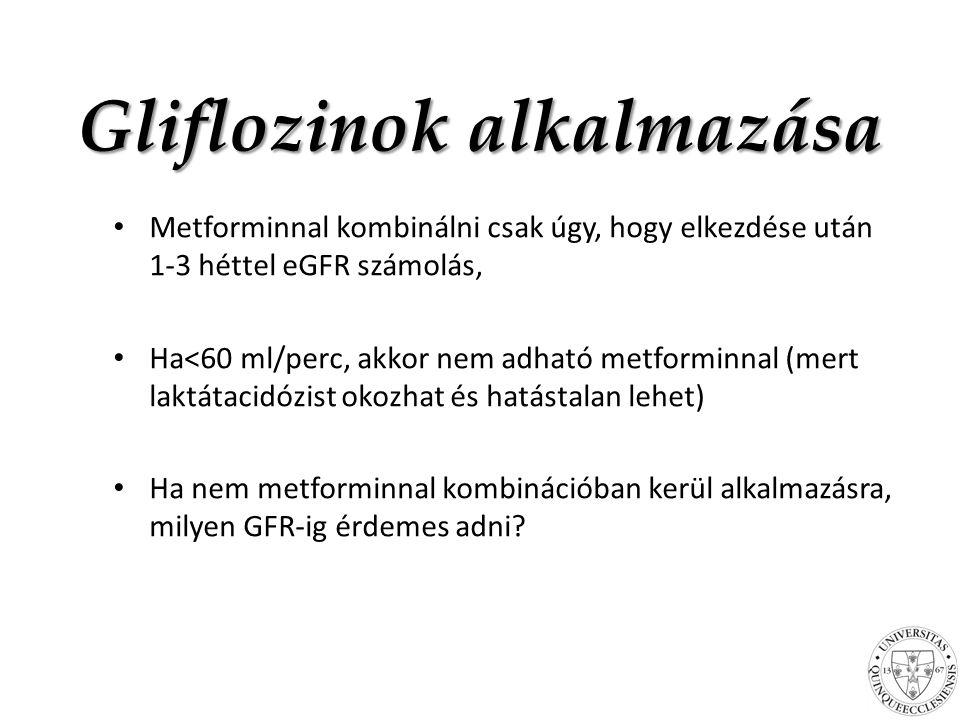 Gliflozinok alkalmazása Metforminnal kombinálni csak úgy, hogy elkezdése után 1-3 héttel eGFR számolás, Ha<60 ml/perc, akkor nem adható metforminnal (mert laktátacidózist okozhat és hatástalan lehet) Ha nem metforminnal kombinációban kerül alkalmazásra, milyen GFR-ig érdemes adni?