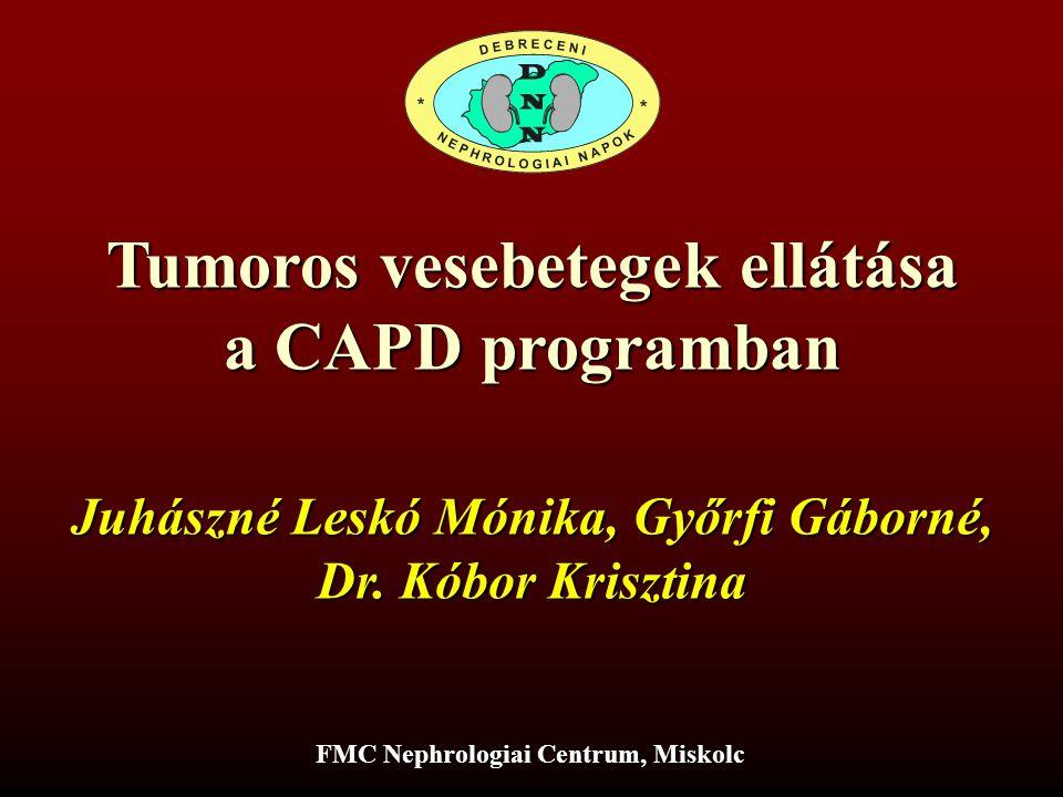 Tumoros vesebetegek ellátása a CAPD programban Juhászné Leskó Mónika, Győrfi Gáborné, Dr. Kóbor Krisztina FMC Nephrologiai Centrum, Miskolc