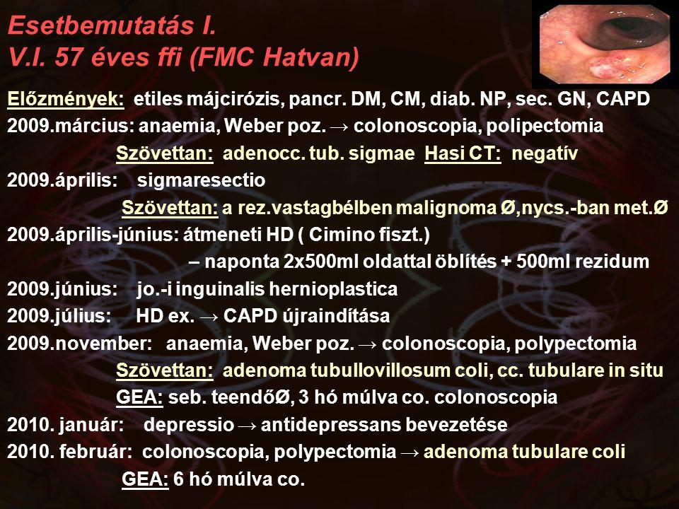 Esetbemutatás I. V.I. 57 éves ffi (FMC Hatvan) Előzmények: etiles májcirózis, pancr. DM, CM, diab. NP, sec. GN, CAPD 2009.március: anaemia, Weber poz.