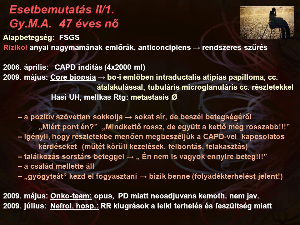 Esetbemutatás II/1. Gy.M.A. 47 éves nő Alapbetegség: FSGS Riziko! anyai nagymamának emlőrák, anticoncipiens → rendszeres szűrés 2006. április: CAPD in
